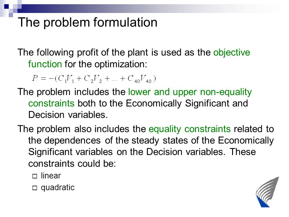 The problem formulation The following profit of the plant is used as the objective function for the optimization: The problem includes the lower and upper non-equality constraints both to the Economically Significant and Decision variables.