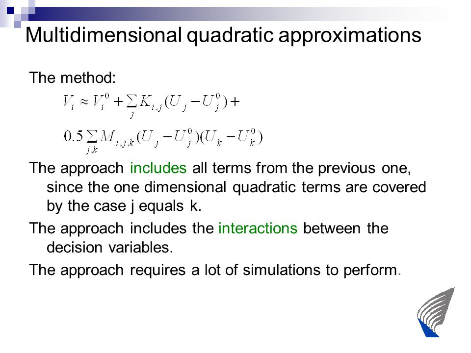 Multidimensional quadratic approximations The method: The approach includes all terms from the previous one, since the one dimensional quadratic terms are covered by the case j equals k.