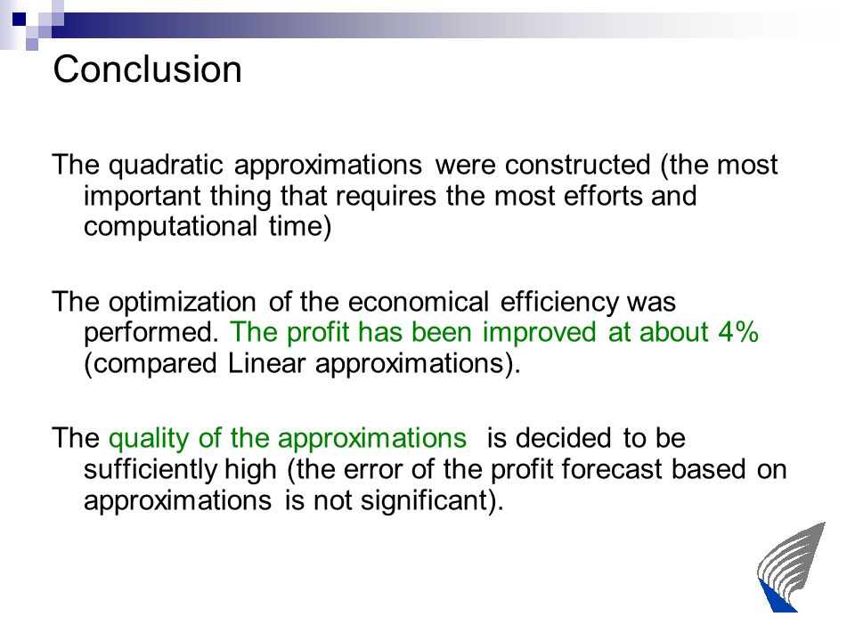 Conclusion The quadratic approximations were constructed (the most important thing that requires the most efforts and computational time) The optimization of the economical efficiency was performed.