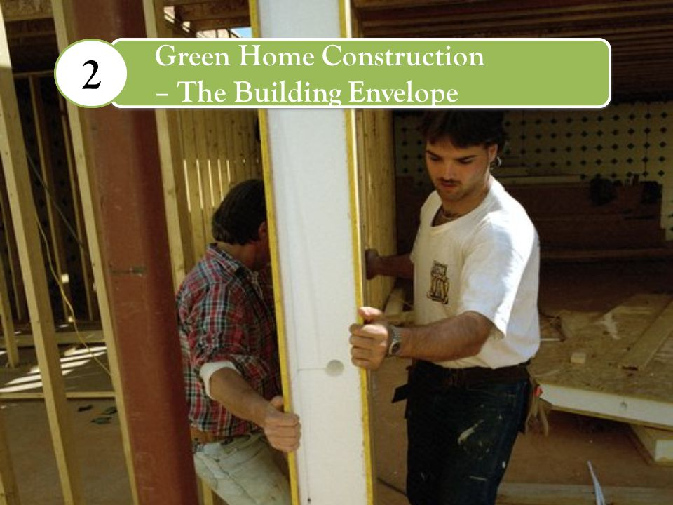 Green Home Design – The Building Envelope 2 Green Home Construction – The Building Envelope 2