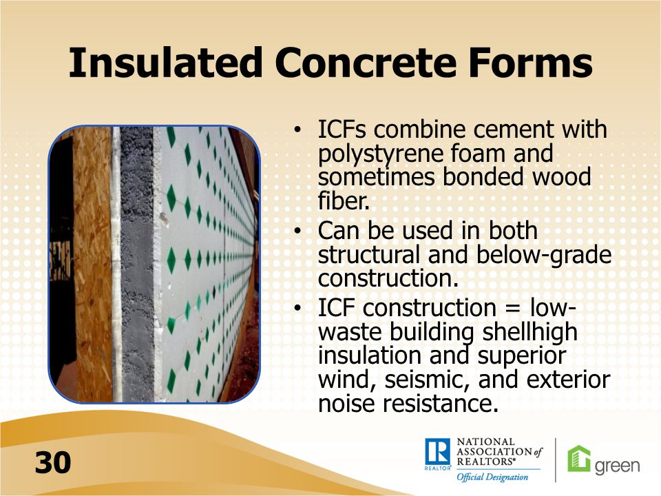Insulated Concrete Forms ICFs combine cement with polystyrene foam and sometimes bonded wood fiber.