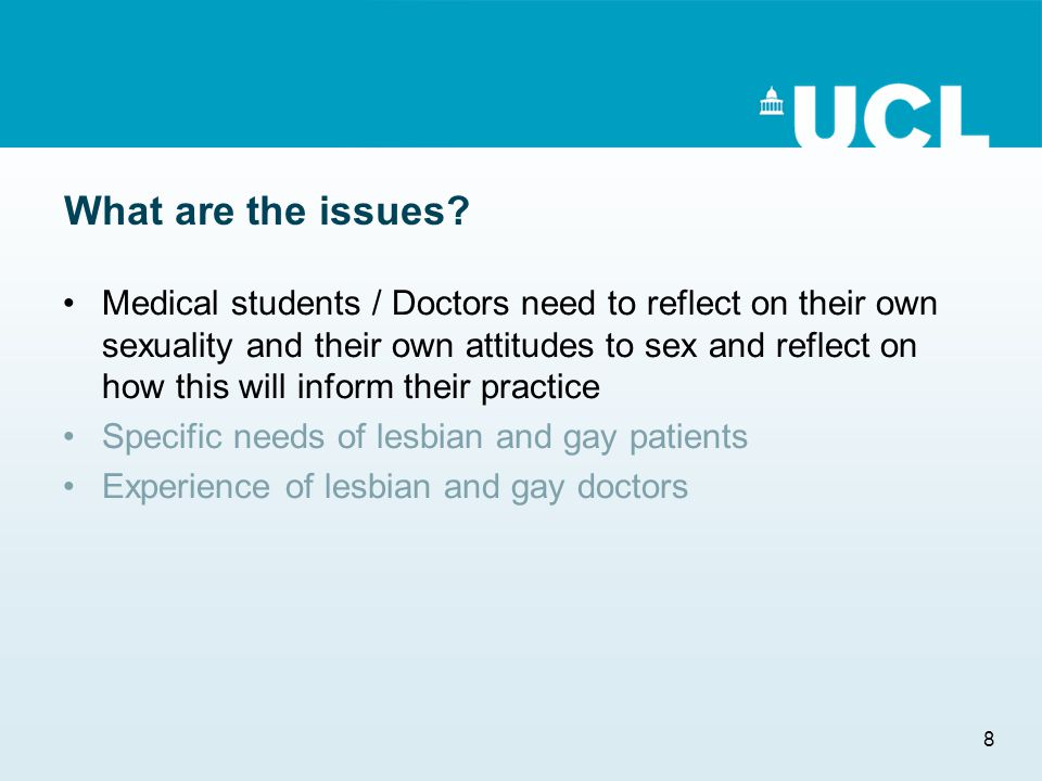 8 What are the issues? Medical students / Doctors need to reflect on their own sexuality and their own attitudes to sex and reflect on how this will i