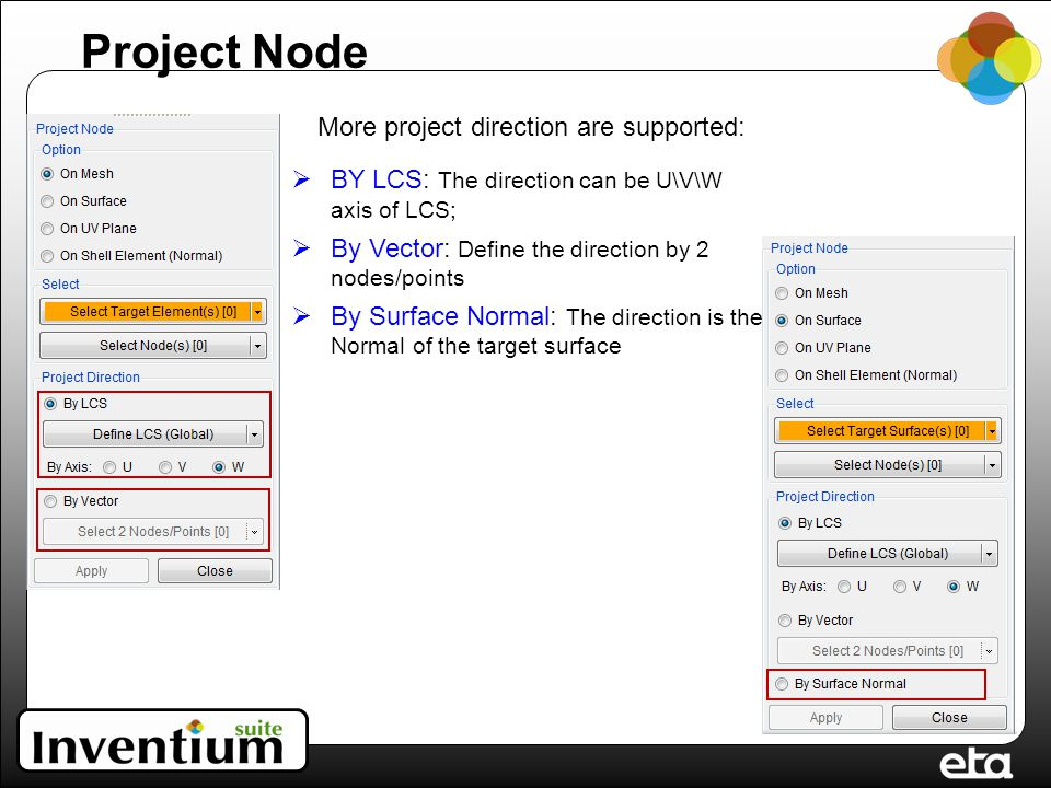 Project Node More project direction are supported:  BY LCS: The direction can be U\V\W axis of LCS;  By Vector: Define the direction by 2 nodes/points  By Surface Normal: The direction is the Normal of the target surface