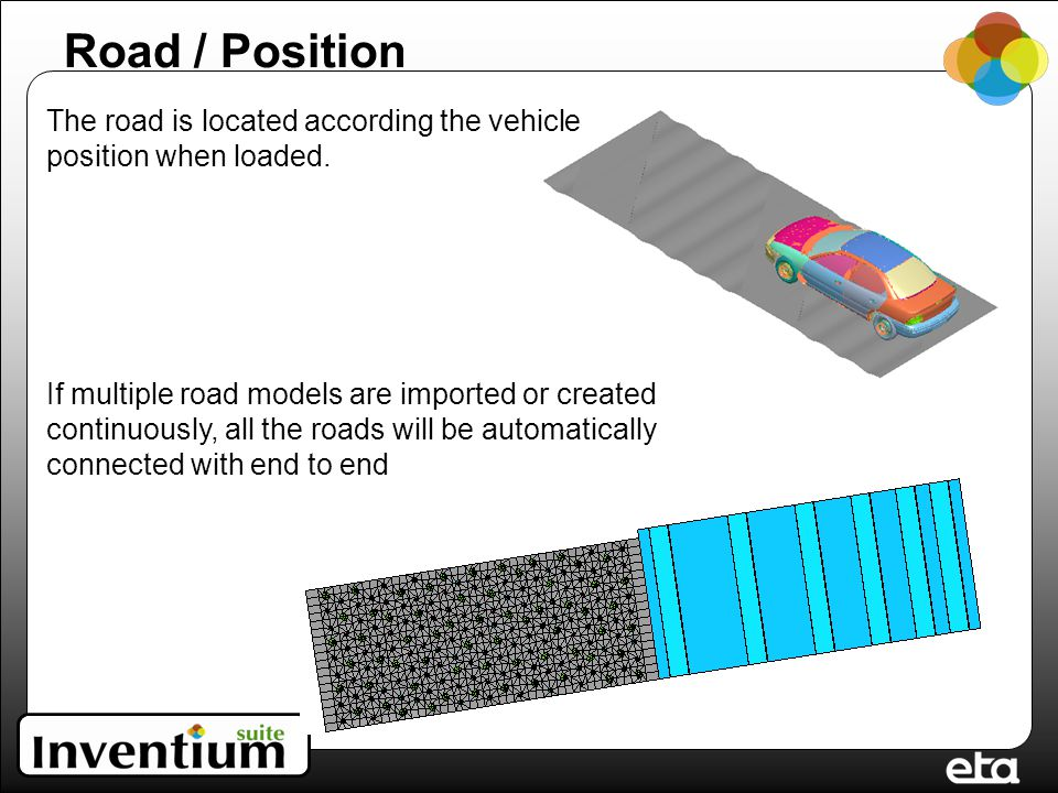 Road / Position The road is located according the vehicle position when loaded. If multiple road models are imported or created continuously, all the