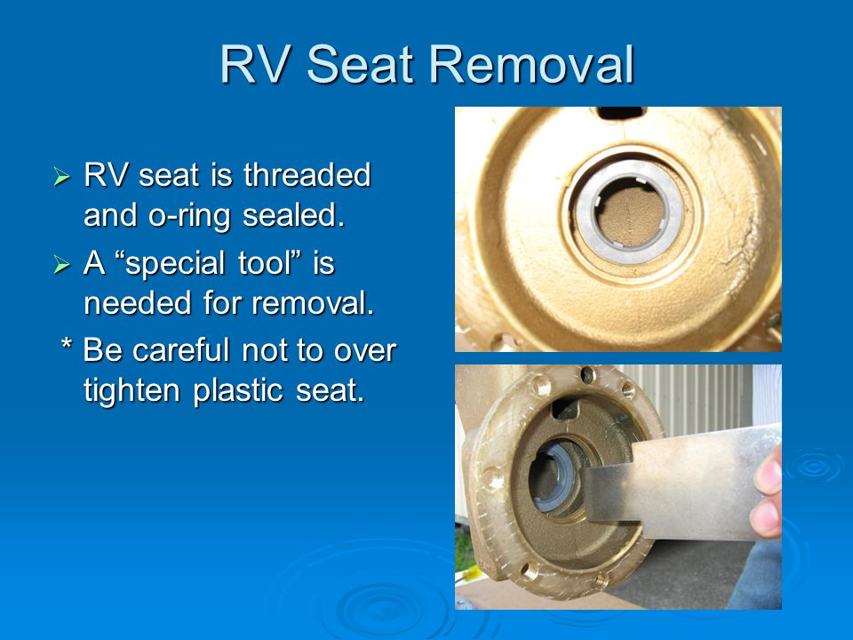RV Seat Removal  RV seat is threaded and o-ring sealed.