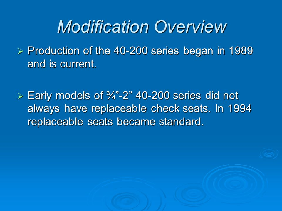 Modification Overview  Production of the 40-200 series began in 1989 and is current.