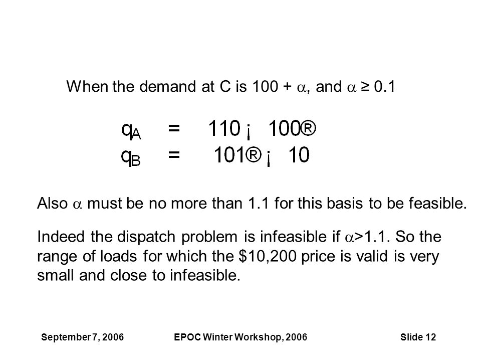 September 7, 2006EPOC Winter Workshop, 2006Slide 12 When the demand at C is 100 + , and  ≥ 0.1 Also  must be no more than 1.1 for this basis to be