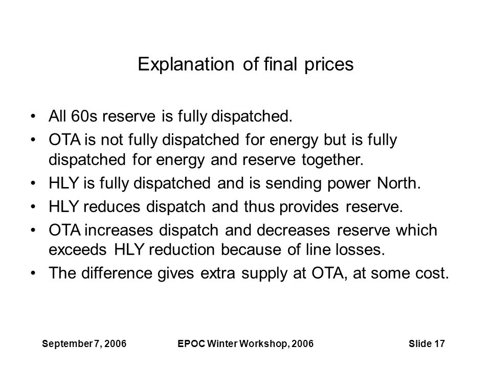 September 7, 2006EPOC Winter Workshop, 2006Slide 17 Explanation of final prices All 60s reserve is fully dispatched. OTA is not fully dispatched for e