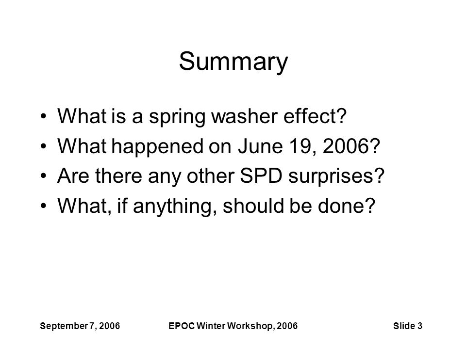 September 7, 2006EPOC Winter Workshop, 2006Slide 3 Summary What is a spring washer effect.