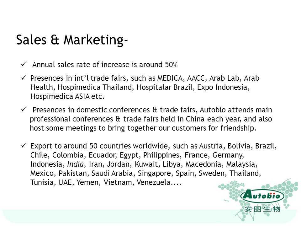 Sales & Marketing- Annual sales rate of increase is around 50% Presences in int'l trade fairs, such as MEDICA, AACC, Arab Lab, Arab Health, Hospimedic