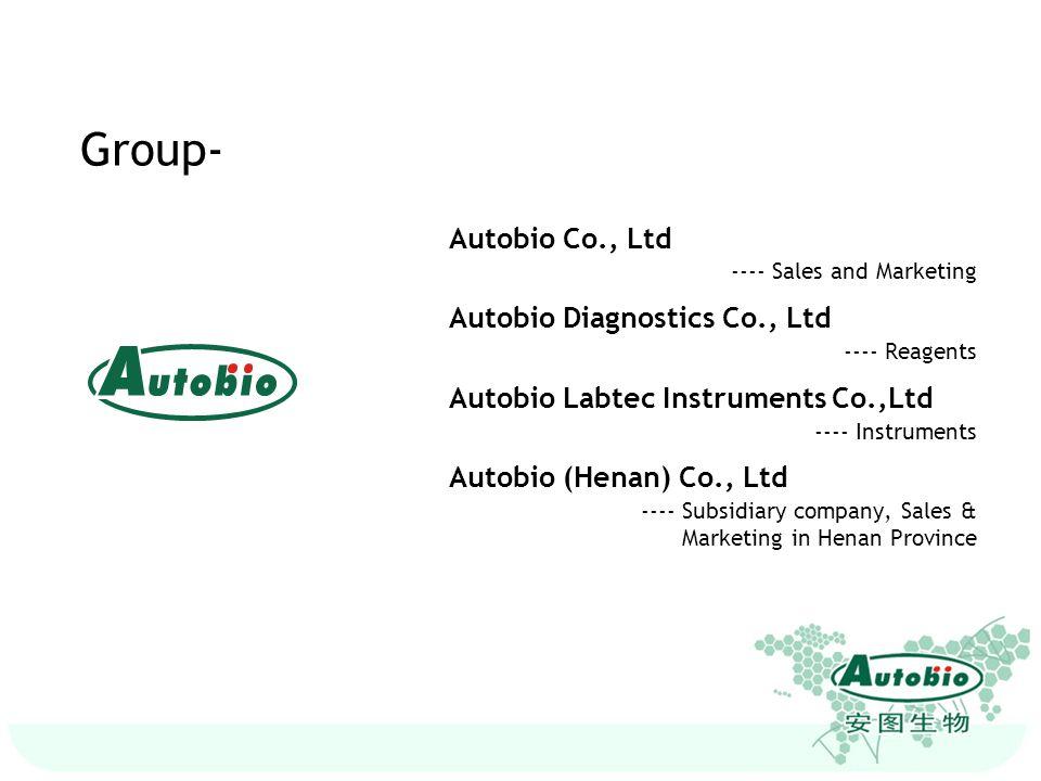 Autobio Co., Ltd ---- Sales and Marketing Autobio Diagnostics Co., Ltd ---- Reagents Autobio Labtec Instruments Co.,Ltd ---- Instruments Autobio (Hena