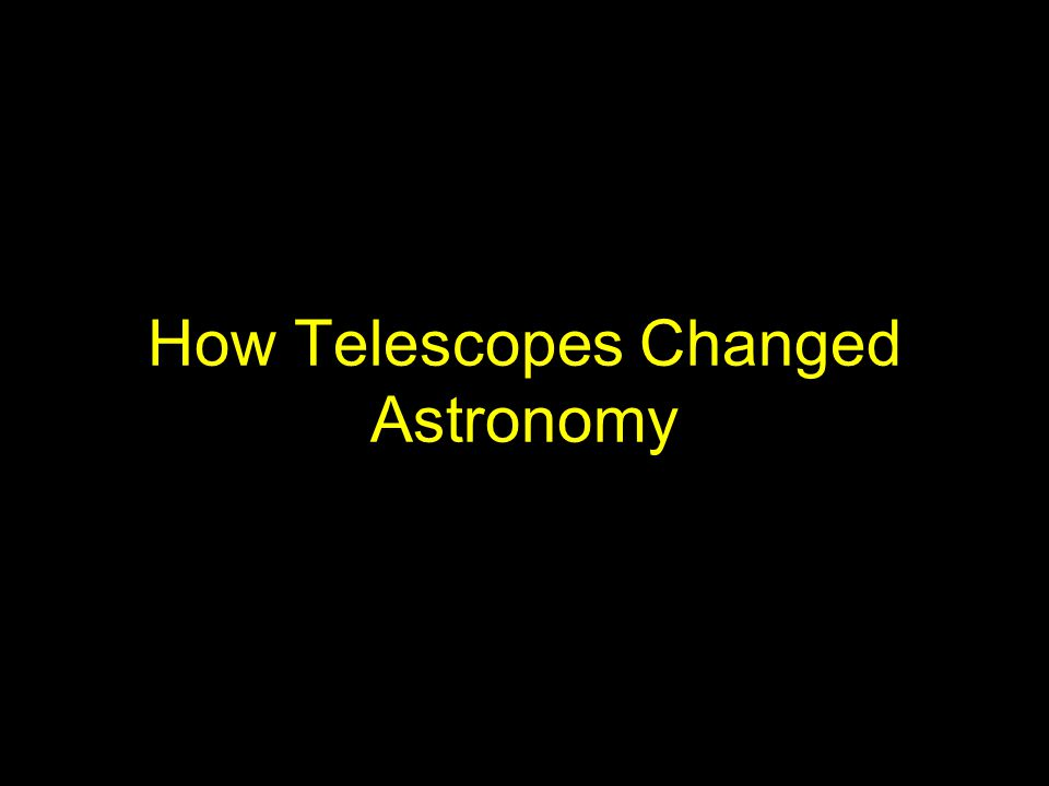 How Telescopes Changed Astronomy