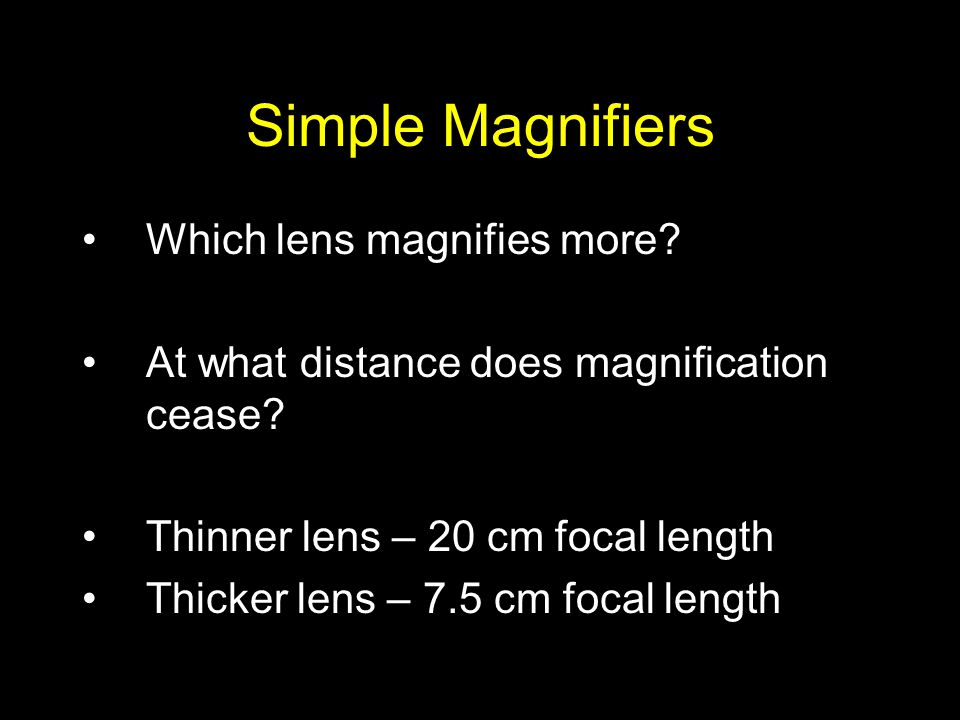 Simple Magnifiers Which lens magnifies more. At what distance does magnification cease.