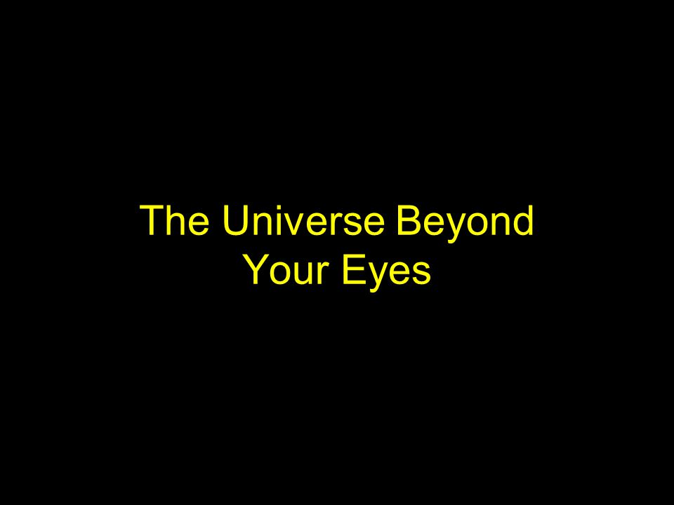 The Universe Beyond Your Eyes