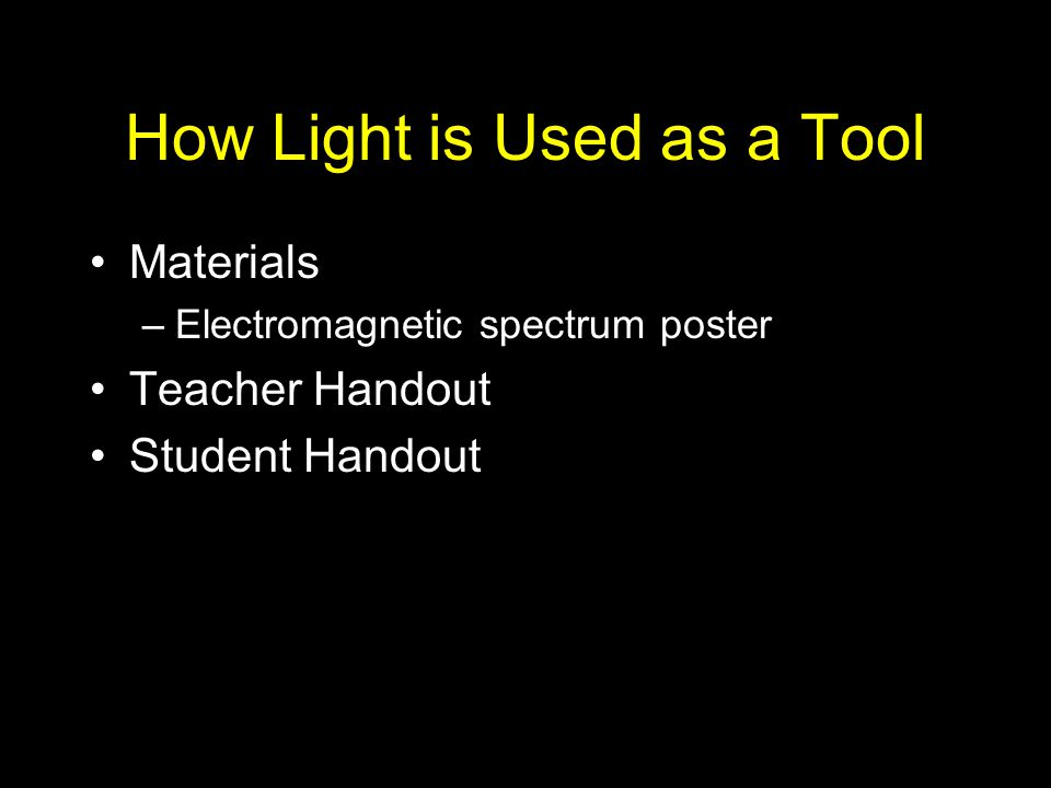 How Light is Used as a Tool Materials –Electromagnetic spectrum poster Teacher Handout Student Handout