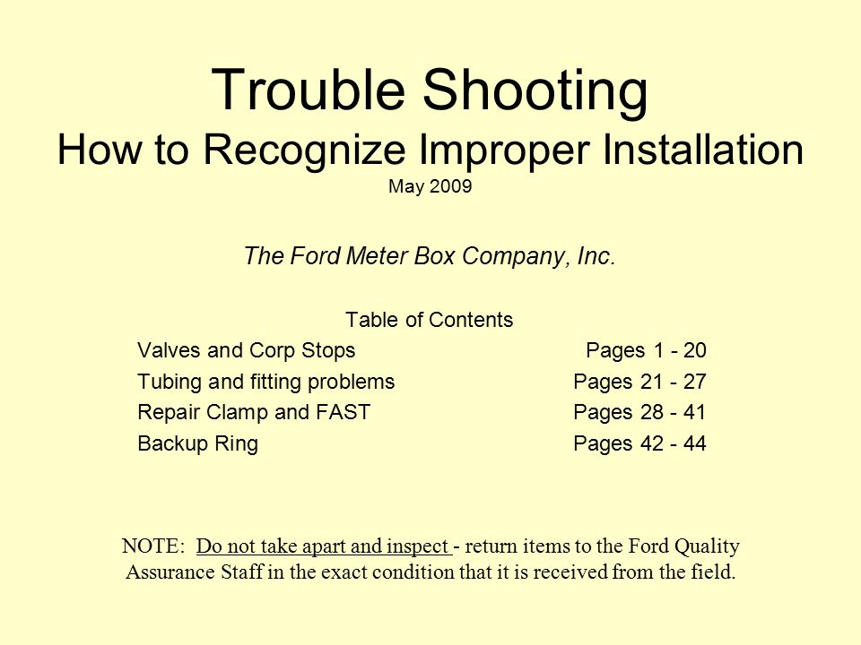 Trouble Shooting How to Recognize Improper Installation May 2009 The Ford Meter Box Company, Inc.