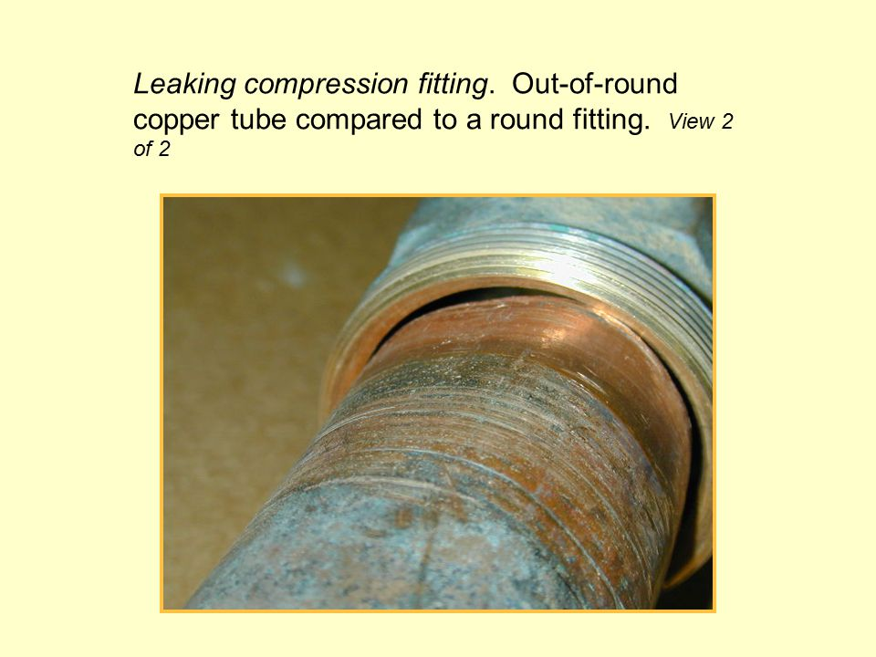 Leaking compression fitting. Out-of-round copper tube compared to a round fitting. View 2 of 2