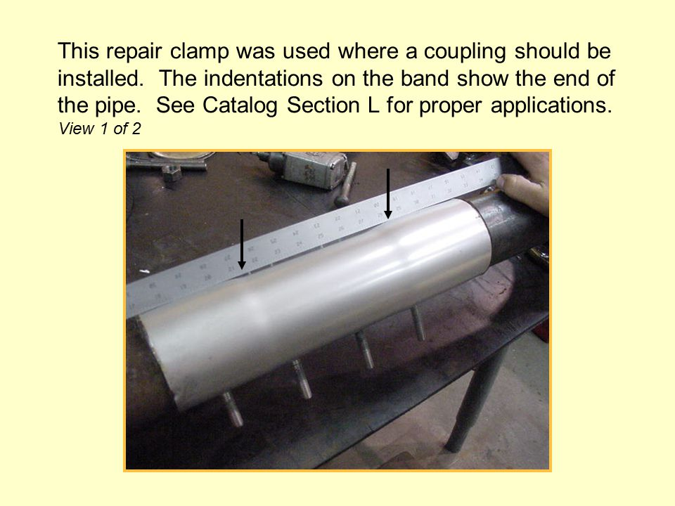 This repair clamp was used where a coupling should be installed.