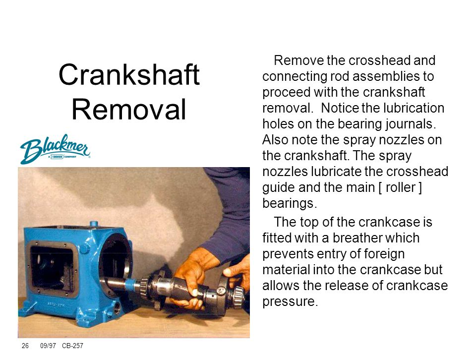 26 09/97 CB-257 Remove the crosshead and connecting rod assemblies to proceed with the crankshaft removal.