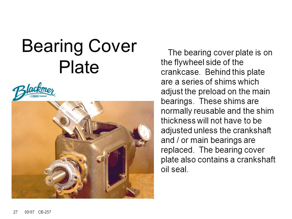 27 09/97 CB-257 The bearing cover plate is on the flywheel side of the crankcase.