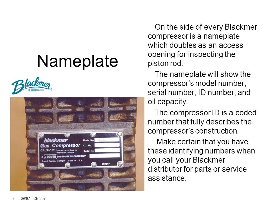 6 09/97 CB-257 Nameplate On the side of every Blackmer compressor is a nameplate which doubles as an access opening for inspecting the piston rod.