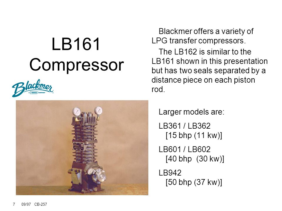 7 09/97 CB-257 LB161 Compressor Blackmer offers a variety of LPG transfer compressors.
