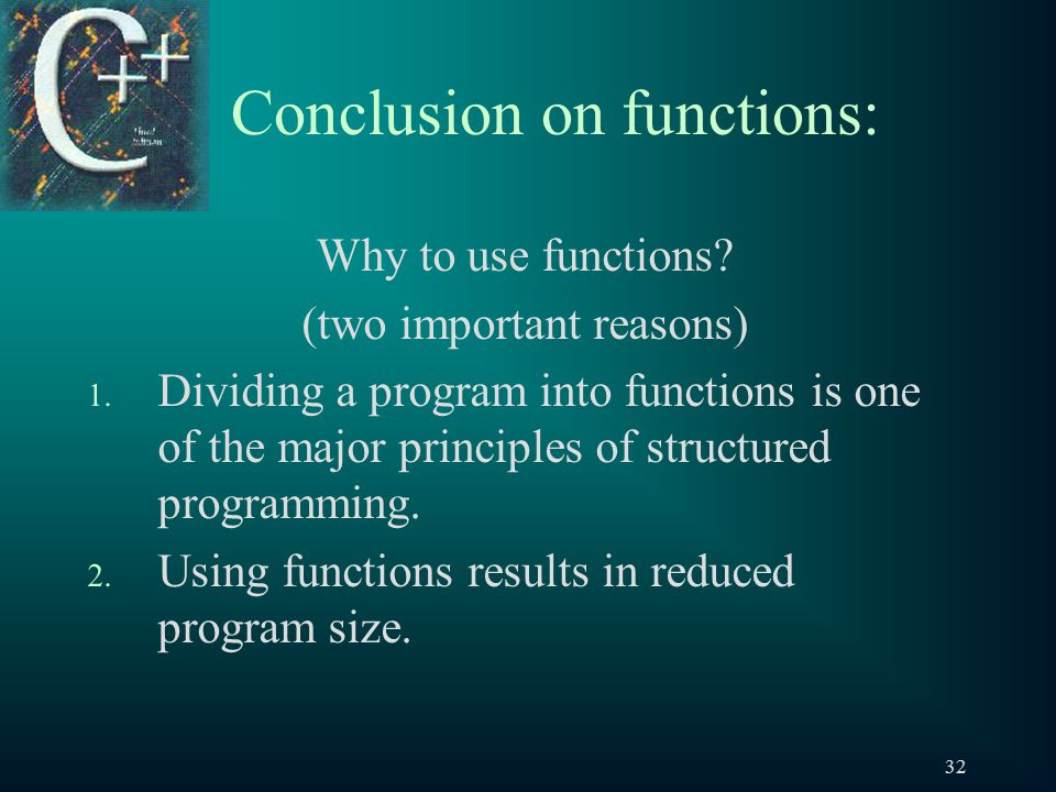 32 Conclusion on functions: Why to use functions. (two important reasons) 1.