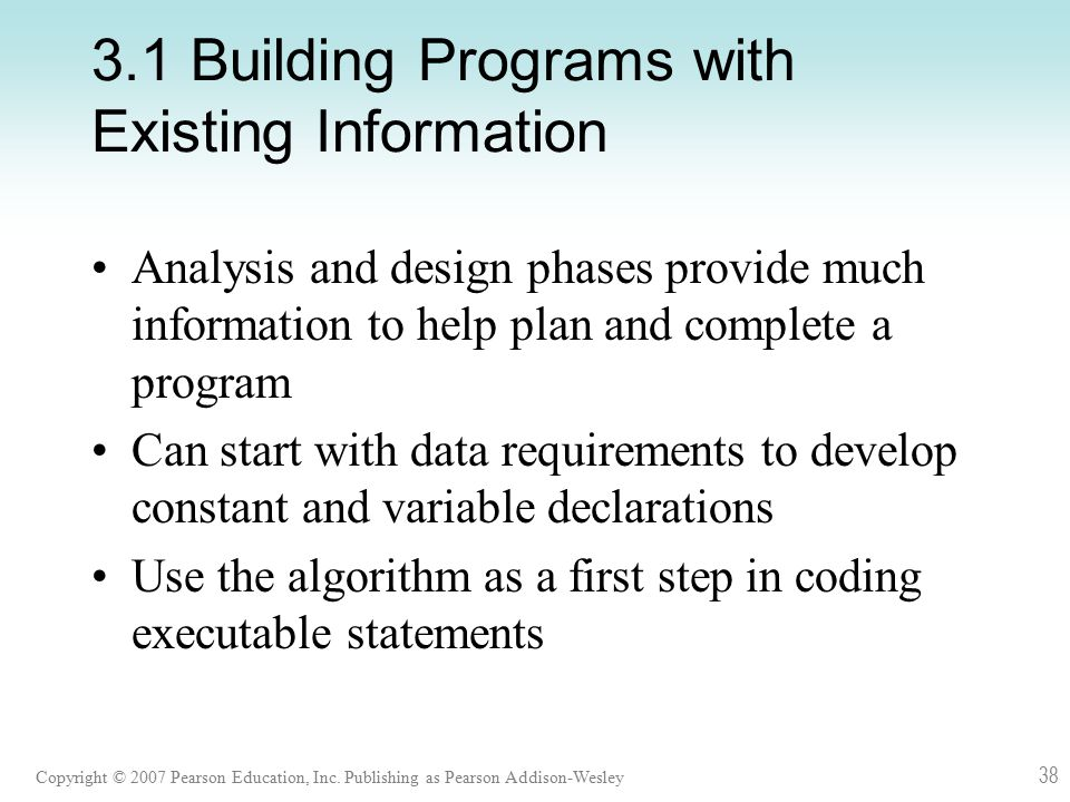 Copyright © 2007 Pearson Education, Inc. Publishing as Pearson Addison-Wesley 38 3.1 Building Programs with Existing Information Analysis and design p