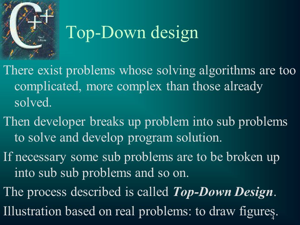 5 Top-Down design Solving problems or creating programs is possible without applying the top-down design approach.