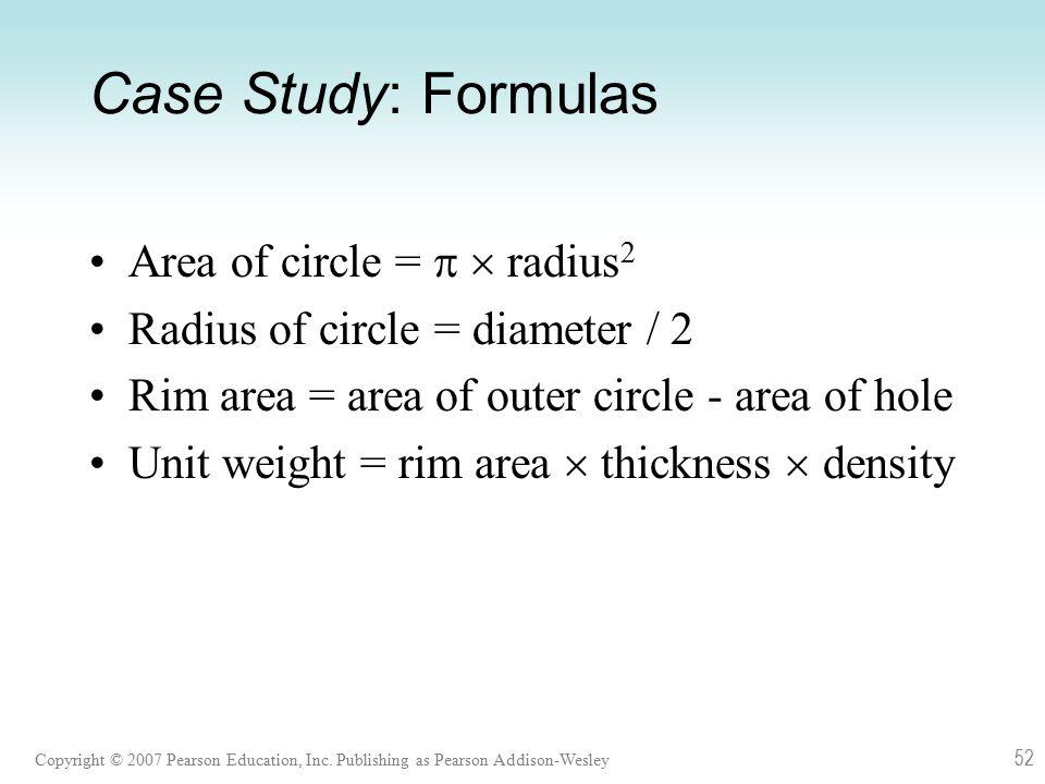 Copyright © 2007 Pearson Education, Inc. Publishing as Pearson Addison-Wesley 52 Case Study: Formulas Area of circle =   radius 2 Radius of circle =
