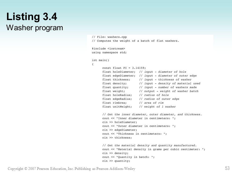 Copyright © 2007 Pearson Education, Inc. Publishing as Pearson Addison-Wesley 53 Listing 3.4 Washer program