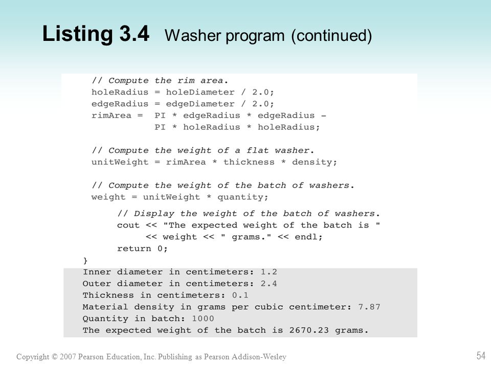Copyright © 2007 Pearson Education, Inc. Publishing as Pearson Addison-Wesley 54 Listing 3.4 Washer program (continued)