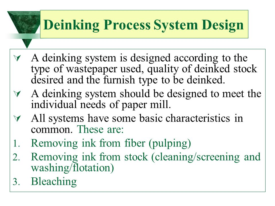 Deinking Process System Design  A deinking system is designed according to the type of wastepaper used, quality of deinked stock desired and the furn