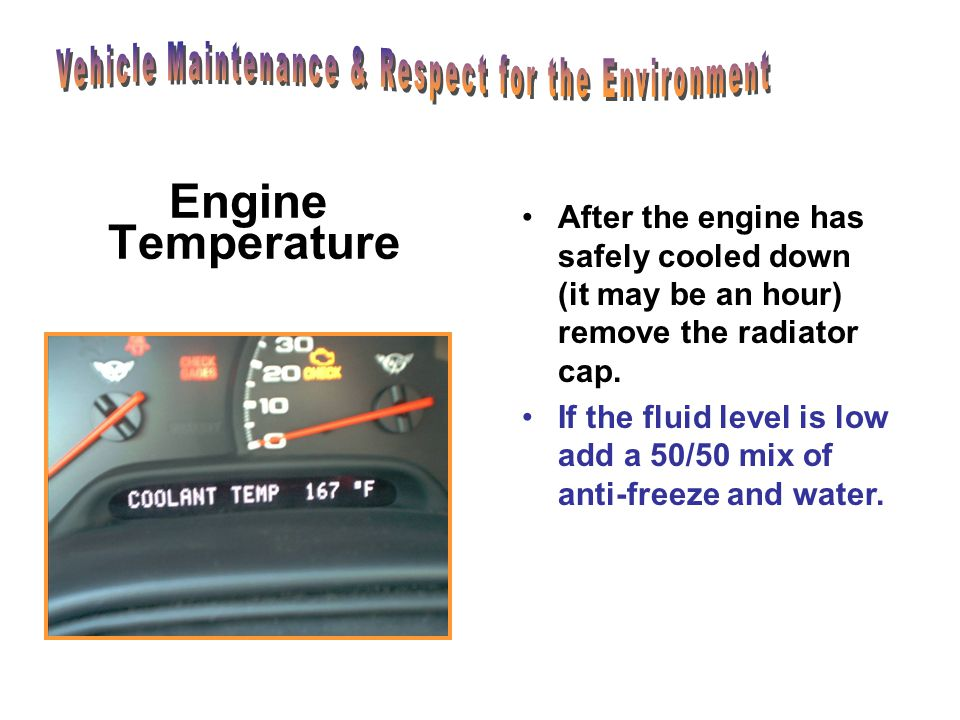 Engine Temperature You should frequently check your temperature gauge while driving. If your car begins to overheat, especially in hot weather you sho