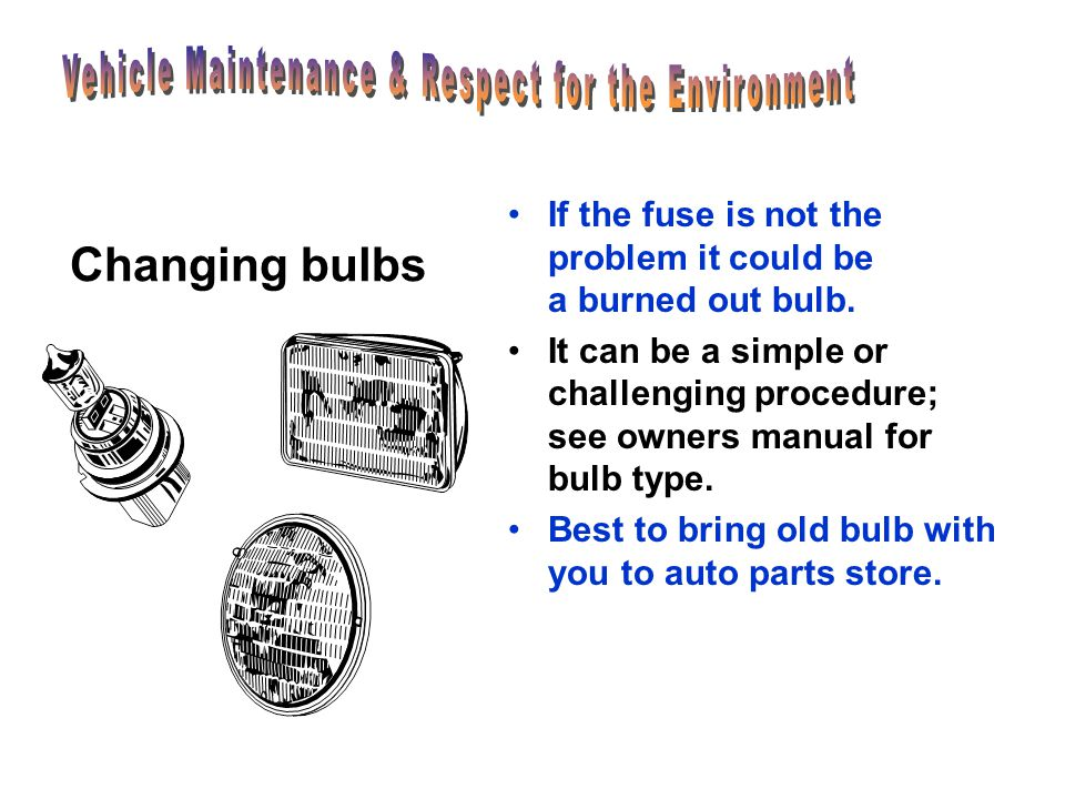 Changing fuses Check owners manual for fuse location and replace with same type. Fuses facilitate the various operations of the electrical system. Ele