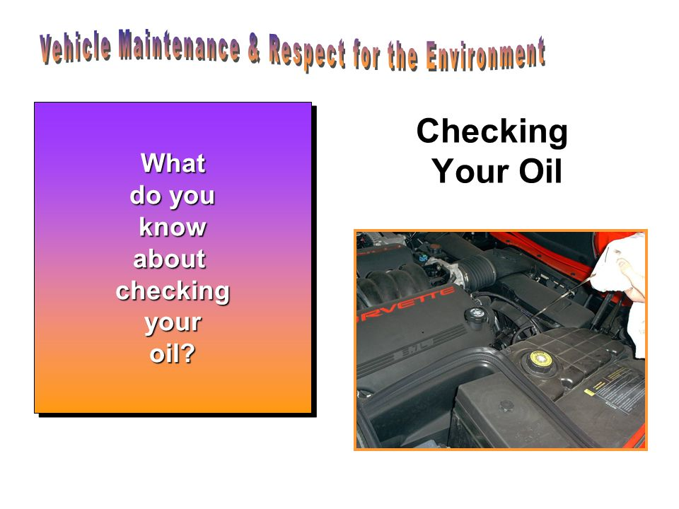 Checking Your Oil To check your oil, first pop the hood.