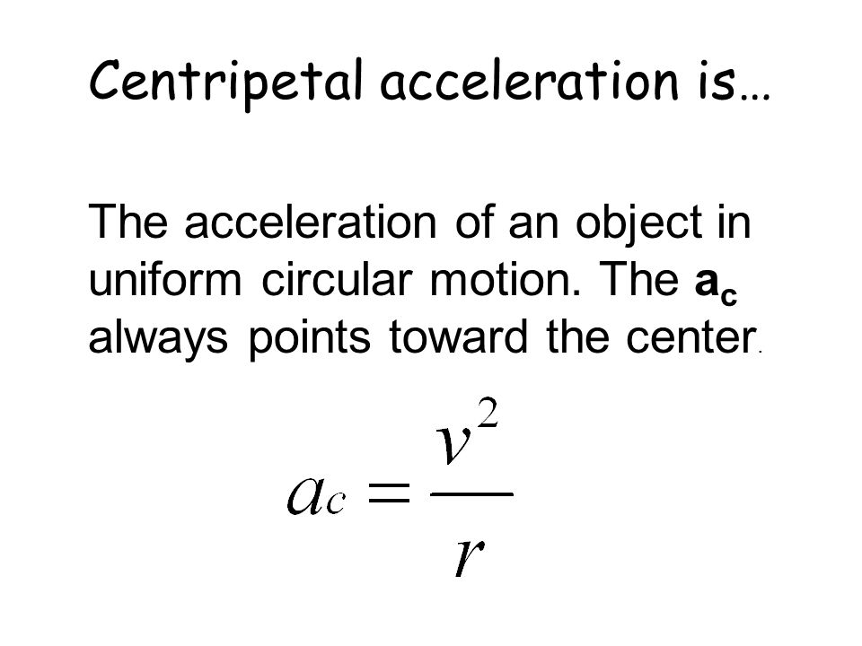 Centripetal Acceleration Consider ball moving at constant speed v in a horizontal circle of radius R at end of string tied to peg on center of table.