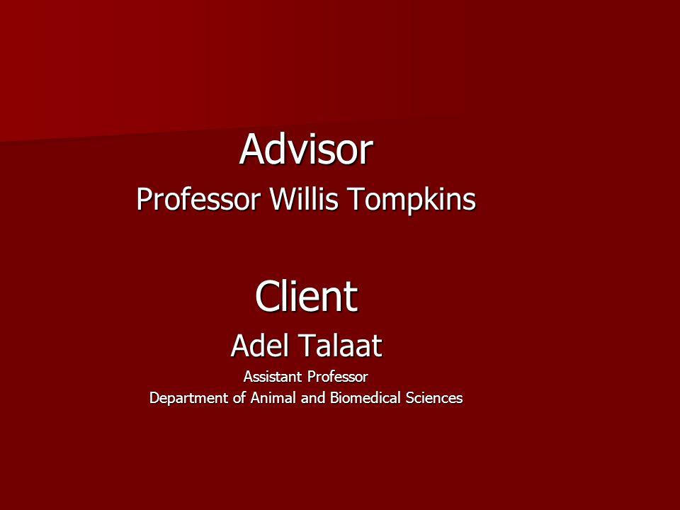Advisor Professor Willis Tompkins Client Adel Talaat Assistant Professor Department of Animal and Biomedical Sciences