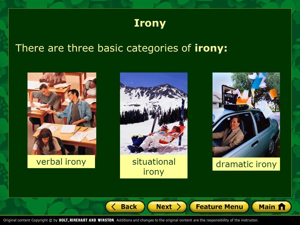 Irony There are three basic categories of irony: verbal ironysituational irony dramatic irony