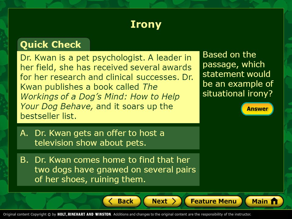 Based on the passage, which statement would be an example of situational irony? Irony Quick Check Dr. Kwan is a pet psychologist. A leader in her fiel