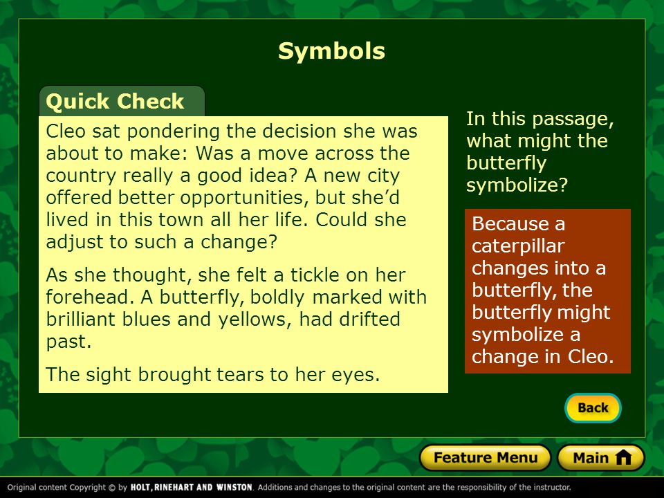 Symbols Because a caterpillar changes into a butterfly, the butterfly might symbolize a change in Cleo. Quick Check Cleo sat pondering the decision sh