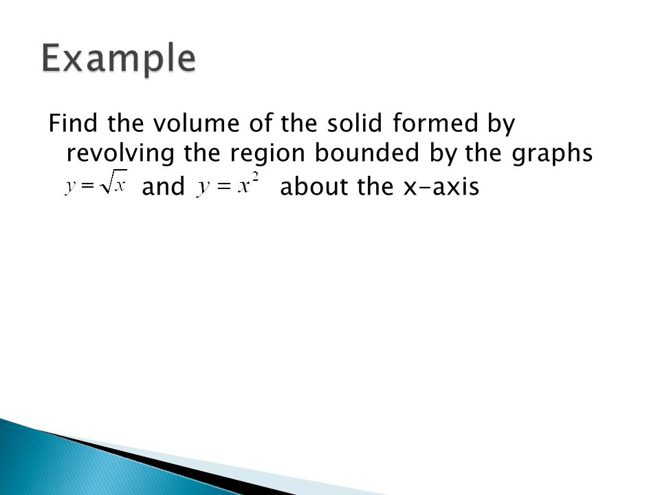 Find the volume of the solid formed by revolving the region bounded by the graphs and about the line y = 2