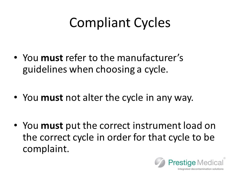 Compliant Cycles You must refer to the manufacturer's guidelines when choosing a cycle.