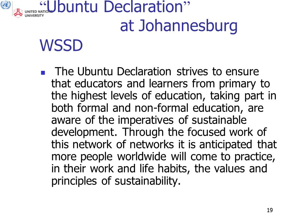 """19 """" Ubuntu Declaration """" at Johannesburg WSSD The Ubuntu Declaration strives to ensure that educators and learners from primary to the highest levels"""