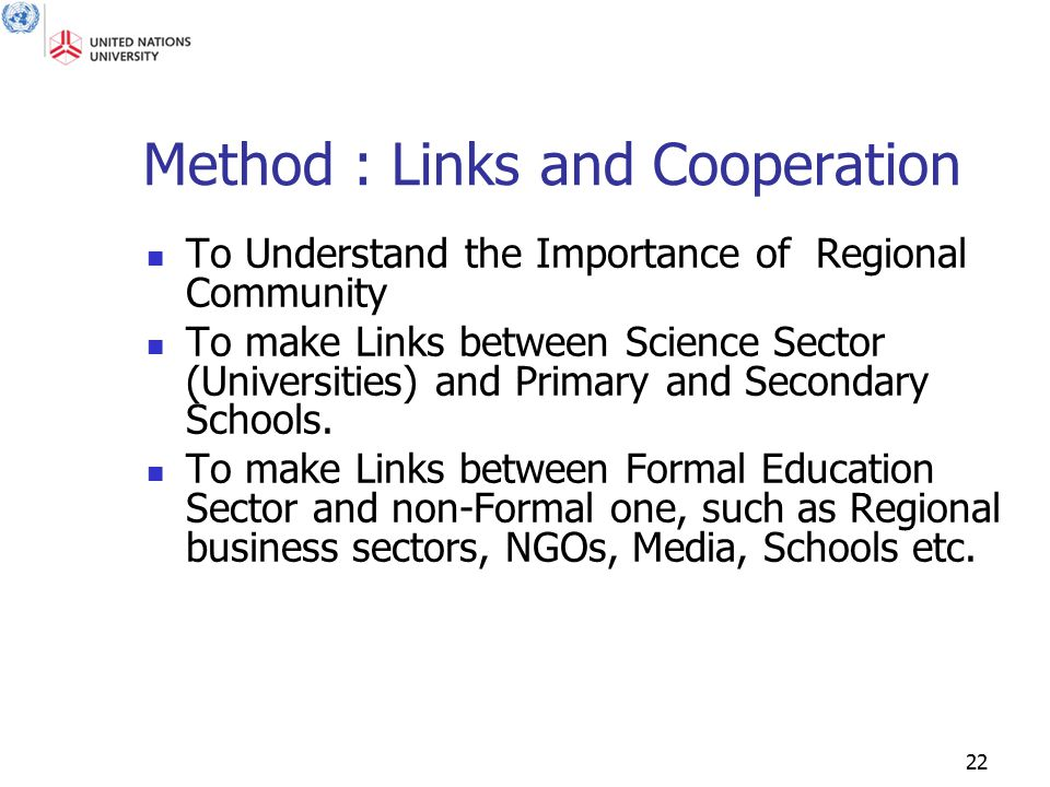 22 Method : Links and Cooperation To Understand the Importance of Regional Community To make Links between Science Sector (Universities) and Primary a
