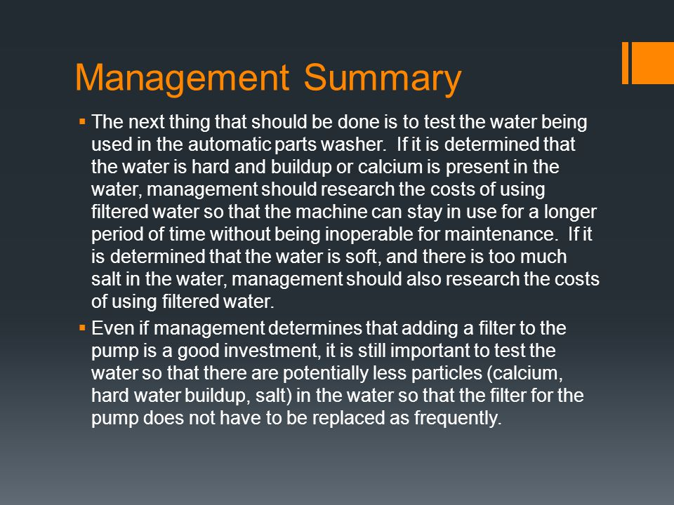 Management Summary  The next thing that should be done is to test the water being used in the automatic parts washer.