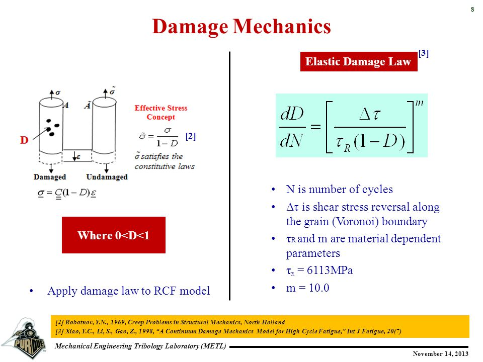 8 Mechanical Engineering Tribology Laboratory (METL) November 14, 2013 Damage Mechanics Where 0<D<1 N is number of cycles Δτ is shear stress reversal