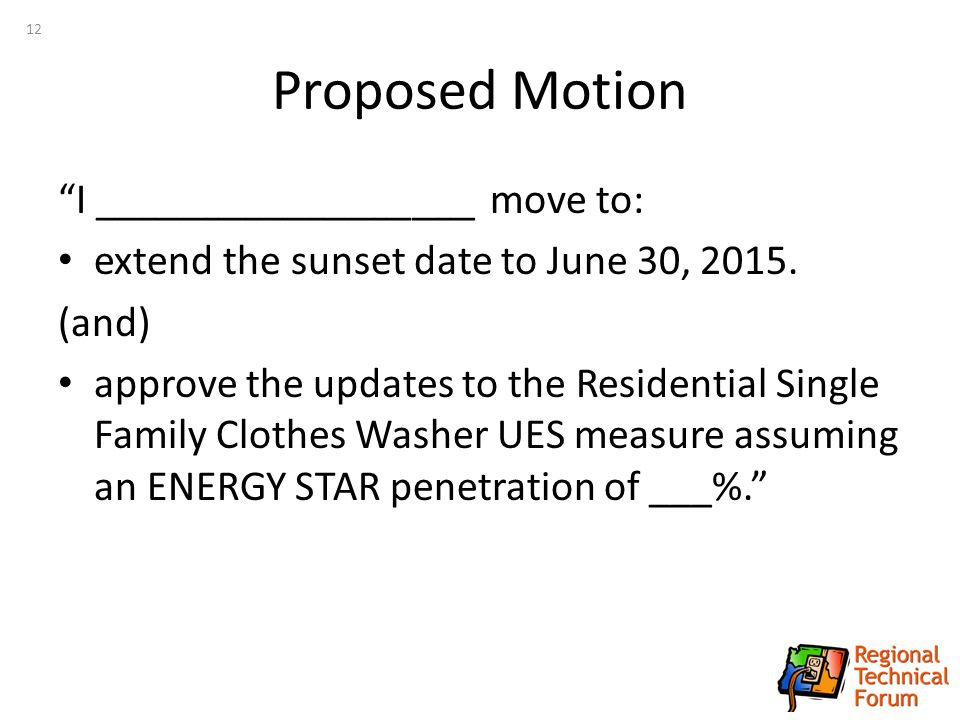Proposed Motion I __________________ move to: extend the sunset date to June 30, 2015.