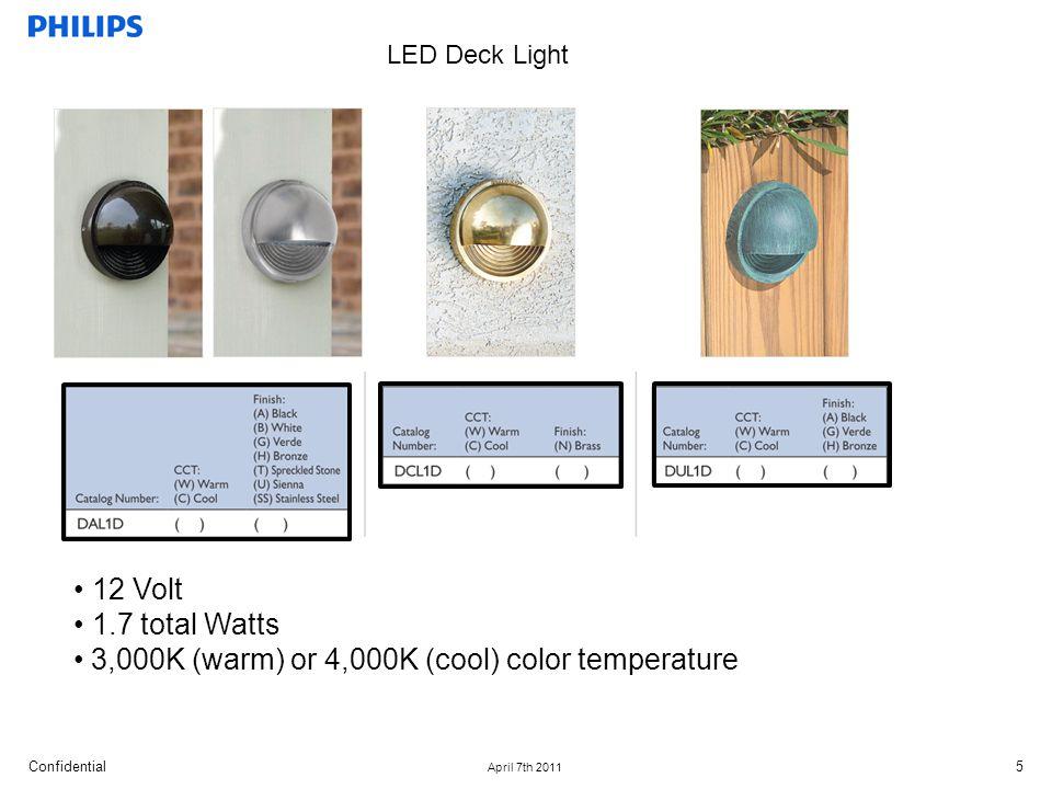 Confidential April 7th 2011 5 12 Volt 1.7 total Watts 3,000K (warm) or 4,000K (cool) color temperature LED Deck Light