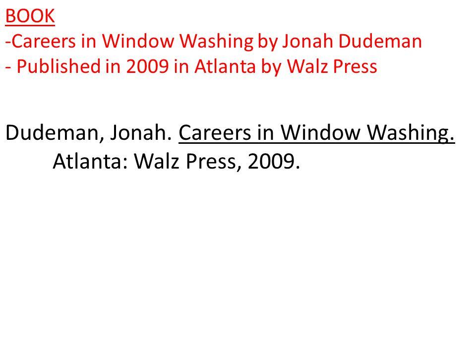 Dudeman, Jonah.Careers in Window Washing. Atlanta: Walz Press, 2009.